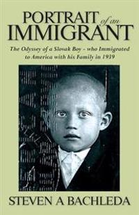 Portrait of an Immigrant: The Odyssey of a Slovak Boy - Who Immigrated to America with His Family in 1939