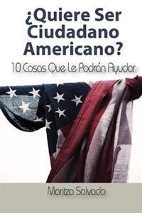 Quiere Ser Ciudadano Americano?: 10 Cosas Que Le Podran Ayudar