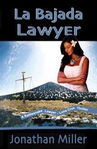 La Bajada Lawyer: A Legal Thriller of New Mexico
