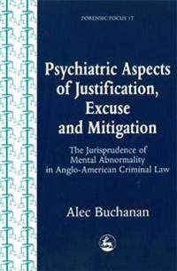 Psychiatric Aspects of Justification, Excuse and Mitigation in Anglo-American Criminal Law