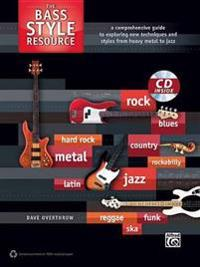 The Bass Style Resource: A Comprehensive Guide to Exploring New Techniques and Styles from Heavy Metal to Jazz [With CD (Audio)]