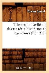 Tebsima Ou l'Exil� Du D�sert: R�cits Historiques Et L�gendaires (�d.1900)