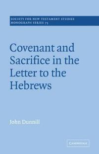 Covenant And Sacrifice in the Letter to the Hebrews