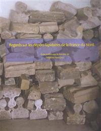 Regards Sur les Depots Lapidaires de la France Du Nord
