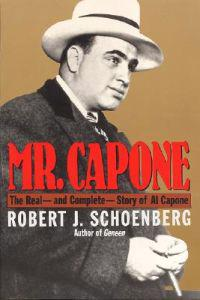 Mr. Capone: The Real--And Complete--Story of Al Capone