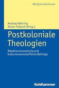 Postkoloniale Theologien: Bibelhermeneutische Und Kulturwissenschaftliche Beitrage