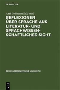 Reflexionen Über Sprache Aus Literatur- Und Sprachwissenschaftlicher Sicht