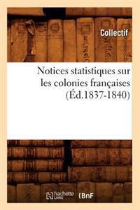 Notices Statistiques Sur Les Colonies Francaises (Ed.1837-1840)