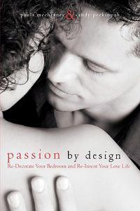 Passion by Design: Re-Decorate Your Bedroom and Re-Invent Your Love Life