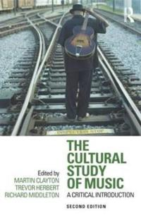 The Cultural Study of Music: A Critical Introduction