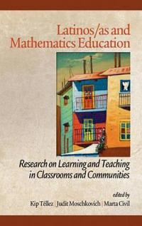 Latinos/As and Mathematics Education: Research on Learning and Teaching in Classrooms and Communities (Hc)