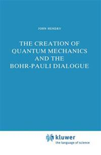 The Creation of Quantum Mechanics and the Bohr-pauli Dialogue