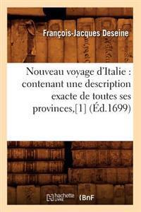 Nouveau Voyage d'Italie: Contenant Une Description Exacte de Toutes Ses Provinces, [1] (�d.1699)