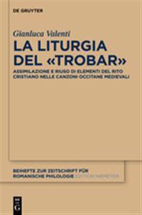 La Liturgia del Trobar: Assimilazione E Riuso Di Elementi del Rito Cristiano Nelle Canzoni Occitane Medievali