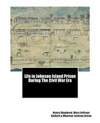 Life in Johnson Island Prison During the Civil War Era