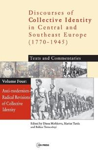 Anti-Modernism - Radical Revisions of Collective Identity: Texts and Commentaries: Volume Four