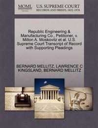 Republic Engineering & Manufacturing Co., Petitioner, V. Milton A. Moskovitz et al. U.S. Supreme Court Transcript of Record with Supporting Pleadings