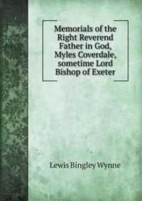 Memorials of the Right Reverend Father in God, Myles Coverdale, Sometime Lord Bishop of Exeter