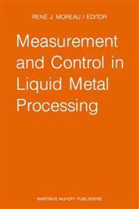 Measurement and Control in Liquid Metal Processing