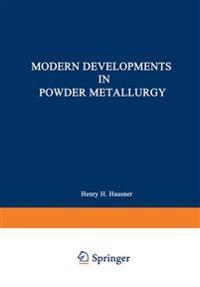 Modern Developments in Powder Metallurgy