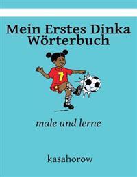 Mein Erstes Dinka Wörterbuch: Male Und Lerne