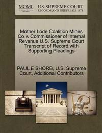 Mother Lode Coalition Mines Co V. Commissioner of Internal Revenue U.S. Supreme Court Transcript of Record with Supporting Pleadings