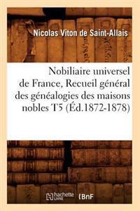 Nobiliaire Universel de France, Recueil G�n�ral Des G�n�alogies Des Maisons Nobles T5 (�d.1872-1878)