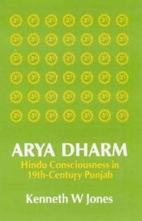 Arya Dharm: Hindu Consciousness in 19th-Century Punjab