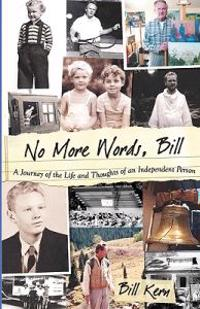 No More Words, Bill: A Journey of the Life and Thoughts of an Independent Person