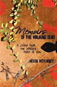 Memoirs of the Walking Dead: A Story from the Zombie's Point of View