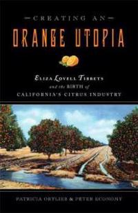 Creating an Orange Utopia: Eliza Lovell Tibbetts & the Birth of California's Citrus Industry