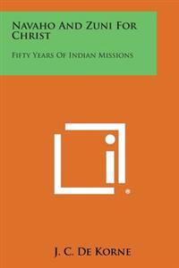 Navaho and Zuni for Christ: Fifty Years of Indian Missions