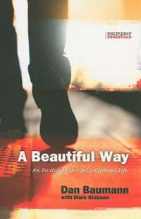 A Beautiful Way: An Invitation to a Jesus-Centered Life