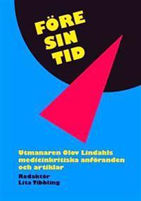 Före sin tid : utmanaren Olov Lindahls medicinkritiska anföranden och artiklar