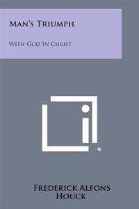 Man's Triumph: With God in Christ