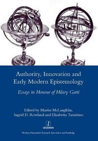 Authority, Innovation and Early Modern Epistemology