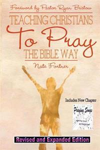 Teaching Christians to Pray the Bible Way Revised and Expanded