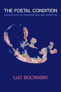 The Foetal Condition: A Sociology of Engendering and Abortion