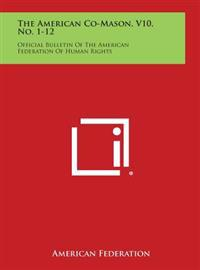The American Co-Mason, V10, No. 1-12: Official Bulletin of the American Federation of Human Rights