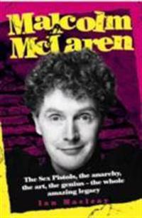 Malcolm McLaren: The Sex Pistols, the Anarchy, the Art, the Genius-The Whole Amazing Legacy