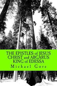 The Epistles of Jesus Christ and Abgarus King of Edessa: Lost & Forgotten Books of the New Testament