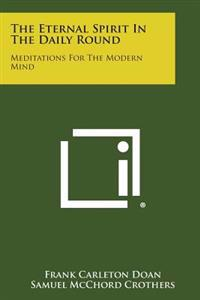 The Eternal Spirit in the Daily Round: Meditations for the Modern Mind