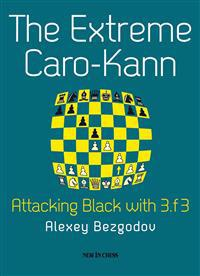 The Extreme Caro-Kann: Attacking Black with 3.f3
