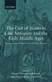 The Cult of Saints in Late Antiquity and the Middle Ages