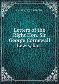 Letters of the Right Hon. Sir George Cornewall Lewis, Bart