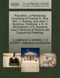 Rice Bros., a Partnership Consisting of Charles R. Rice, Wm. J. Downey, and John J. Donohue, Petitioner, V. E. H. Birmingham. U.S. Supreme Court Transcript of Record with Supporting Pleadings