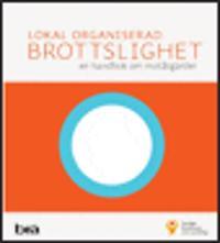 Lokal organiserad brottslighet : en handbok om motåtgärder