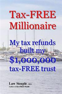 Tax-Free Millionaire: My Tax Refunds Built a $1,000,000 Tax-Free Trust