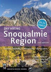 Day Hiking Snoqualmie Region: Cascade Foothills * I90 Corridor * Alpine Lakes