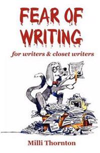 Fear of Writing: For Writers & Closet Writers